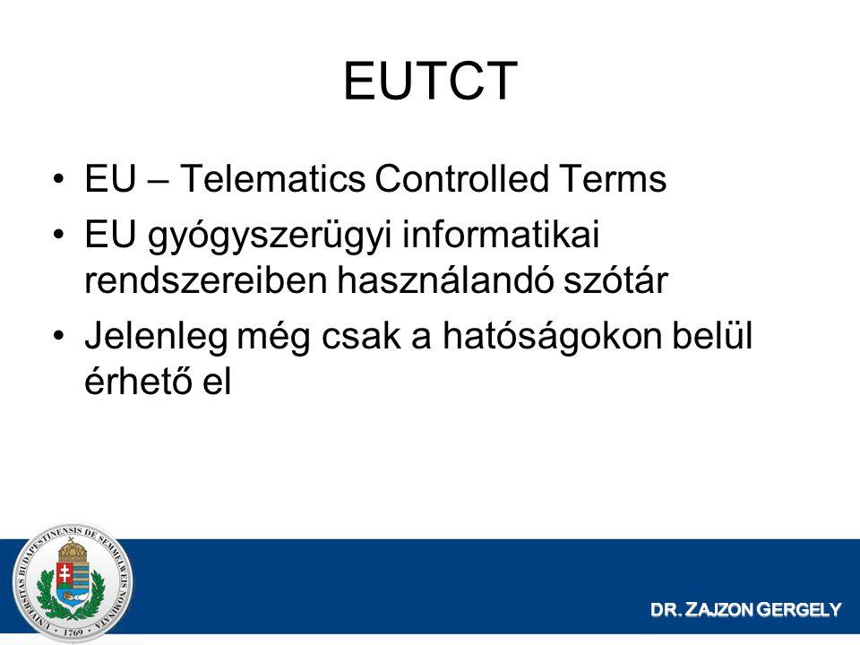 EUTCT EU – Telematics Controlled Terms EU gyógyszerügyi informatikai rendszereiben használandó szótár Jelenleg még csak a hatóságokon belül érhető el
