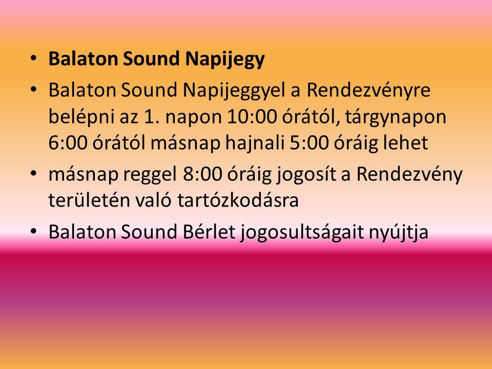 Balaton Sound Napijegy Balaton Sound Napijeggyel a Rendezvényre belépni az 1. napon 10:00 órától, tárgynapon 6:00 órától másnap hajnali 5:00 óráig leh