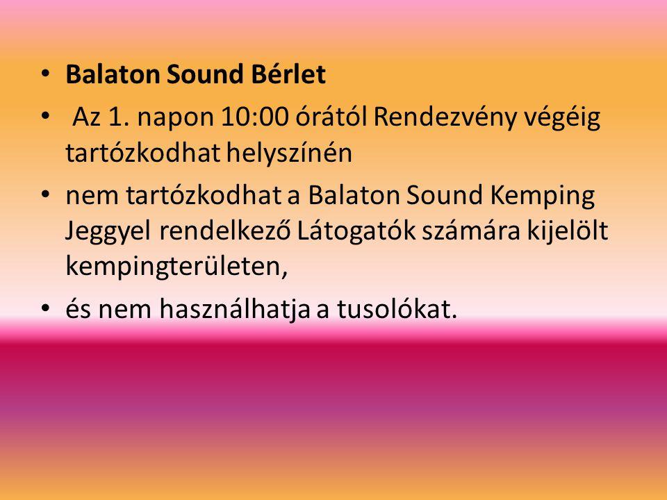 Balaton Sound Bérlet Az 1. napon 10:00 órától Rendezvény végéig tartózkodhat helyszínén nem tartózkodhat a Balaton Sound Kemping Jeggyel rendelkező Lá