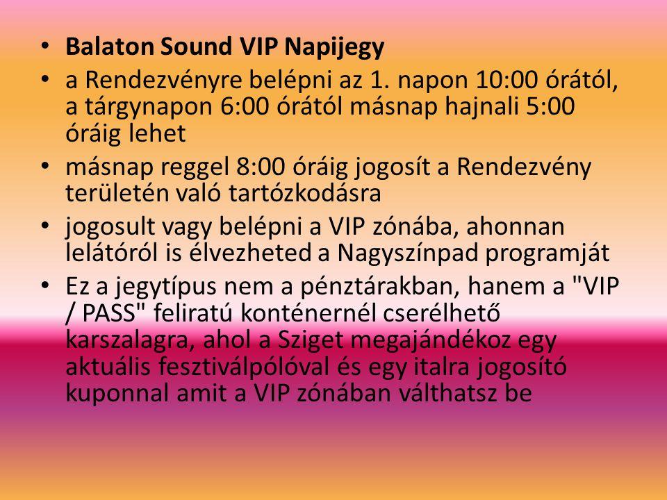 Balaton Sound VIP Napijegy a Rendezvényre belépni az 1. napon 10:00 órától, a tárgynapon 6:00 órától másnap hajnali 5:00 óráig lehet másnap reggel 8:0