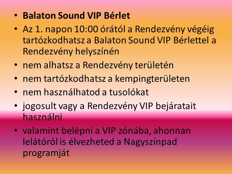 Balaton Sound VIP Bérlet Az 1. napon 10:00 órától a Rendezvény végéig tartózkodhatsz a Balaton Sound VIP Bérlettel a Rendezvény helyszínén nem alhatsz