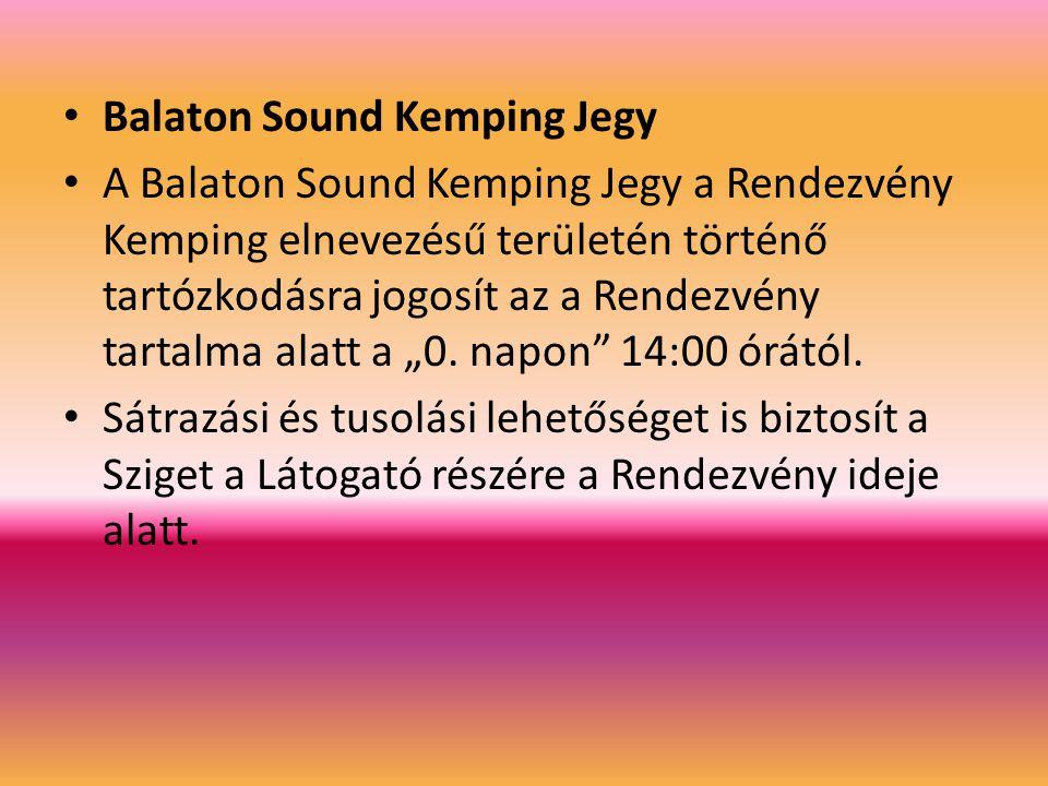 Balaton Sound Kemping Jegy A Balaton Sound Kemping Jegy a Rendezvény Kemping elnevezésű területén történő tartózkodásra jogosít az a Rendezvény tartal