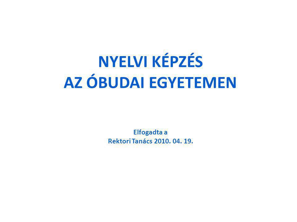NYELVI KÉPZÉS AZ ÓBUDAI EGYETEMEN Elfogadta a Rektori Tanács 2010. 04. 19.