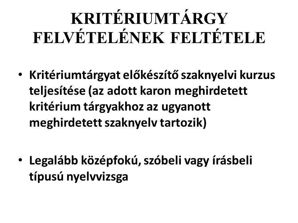 KRITÉRIUMTÁRGY FELVÉTELÉNEK FELTÉTELE Kritériumtárgyat előkészítő szaknyelvi kurzus teljesítése (az adott karon meghirdetett kritérium tárgyakhoz az ugyanott meghirdetett szaknyelv tartozik) Legalább középfokú, szóbeli vagy írásbeli típusú nyelvvizsga