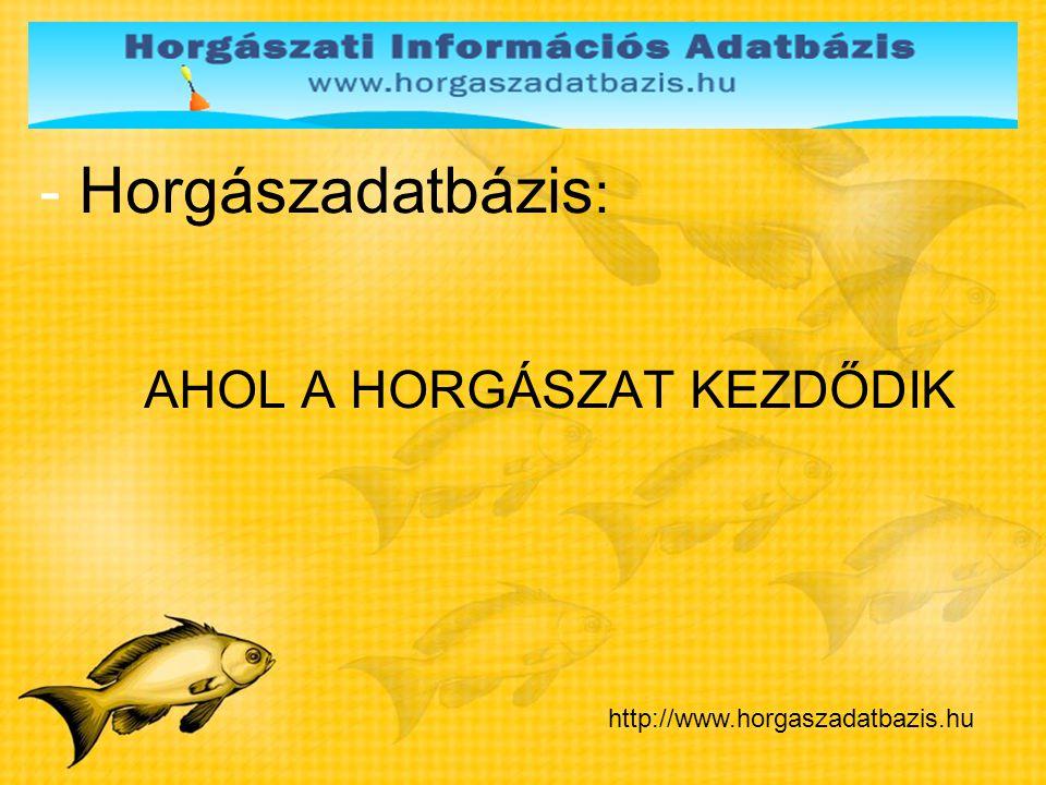 -Horgászadatbázis -Teljes körű horgászati nyilvántartó rendszer -Egyszerűsíti a jegy- és engedélykiadást -Célok: -Adminisztrációs teendők csökkentése -Szolgáltatási színvonal emelése -Országos hiteles horgászadatbázis kialakítása http://www.horgaszadatbazis.hu