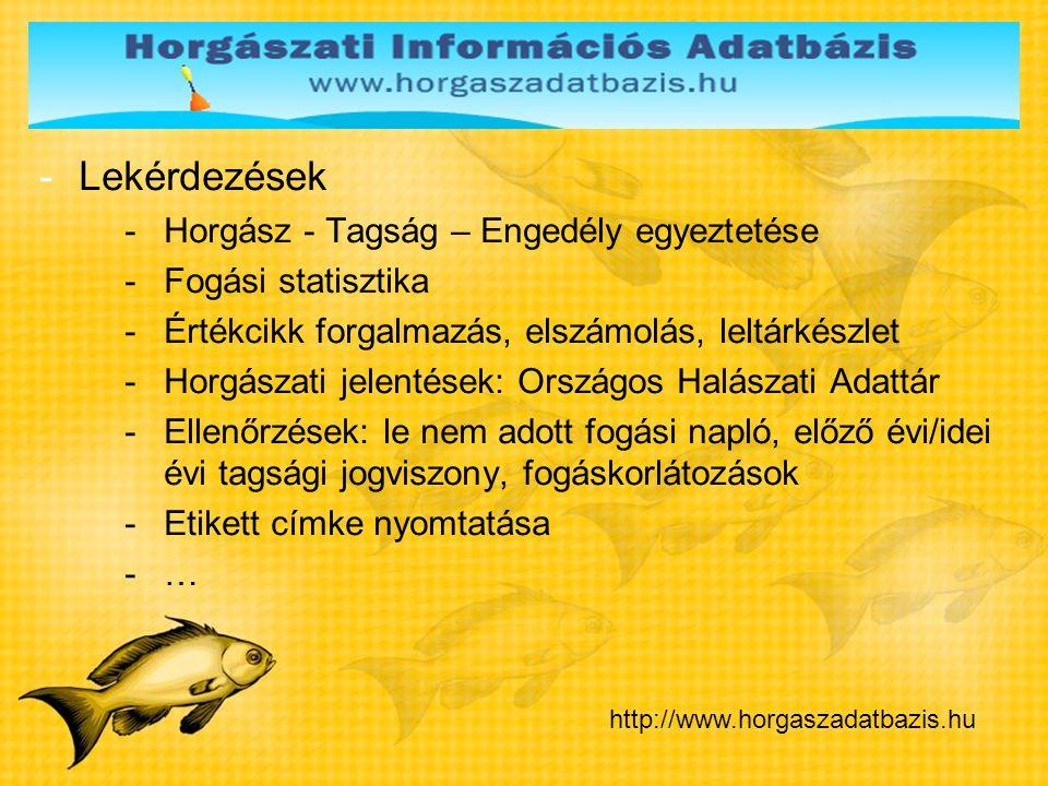 1 -Lekérdezések -Horgász - Tagság – Engedély egyeztetése -Fogási statisztika -Értékcikk forgalmazás, elszámolás, leltárkészlet -Horgászati jelentések: