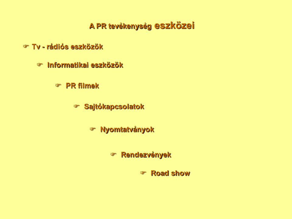 A PR tevékenység eszközei  Tv - rádiós eszközök  Informatikai eszközök  PR filmek  Sajtókapcsolatok  Nyomtatványok  Rendezvények  Road show
