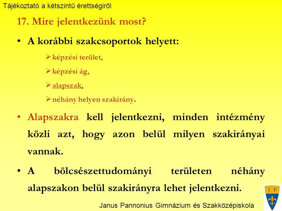 Tájékoztató a kétszintű érettségiről Janus Pannonius Gimnázium és Szakközépiskola 17.