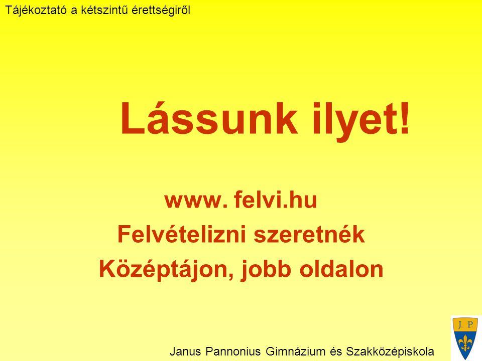 Tájékoztató a kétszintű érettségiről Janus Pannonius Gimnázium és Szakközépiskola Lássunk ilyet.