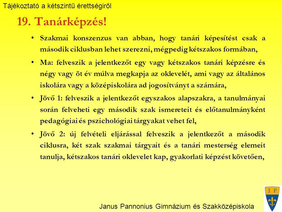 Tájékoztató a kétszintű érettségiről Janus Pannonius Gimnázium és Szakközépiskola 19.
