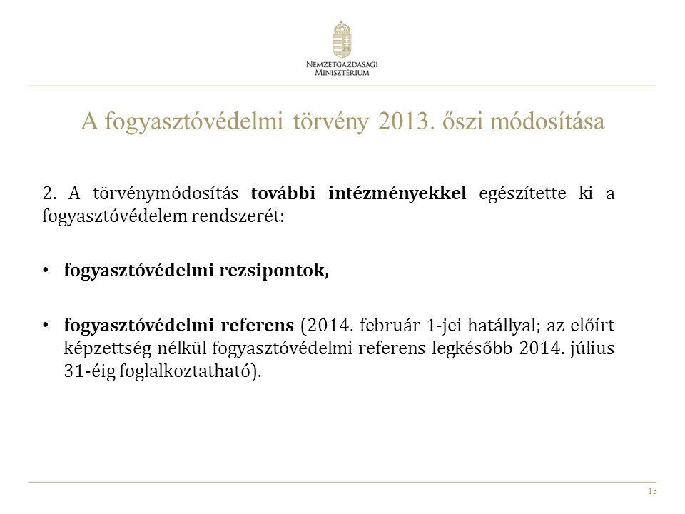 13 A fogyasztóvédelmi törvény 2013. őszi módosítása 2. A törvénymódosítás további intézményekkel egészítette ki a fogyasztóvédelem rendszerét: fogyasz
