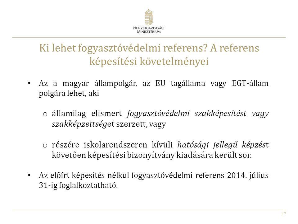 17 Ki lehet fogyasztóvédelmi referens? A referens képesítési követelményei Az a magyar állampolgár, az EU tagállama vagy EGT-állam polgára lehet, aki