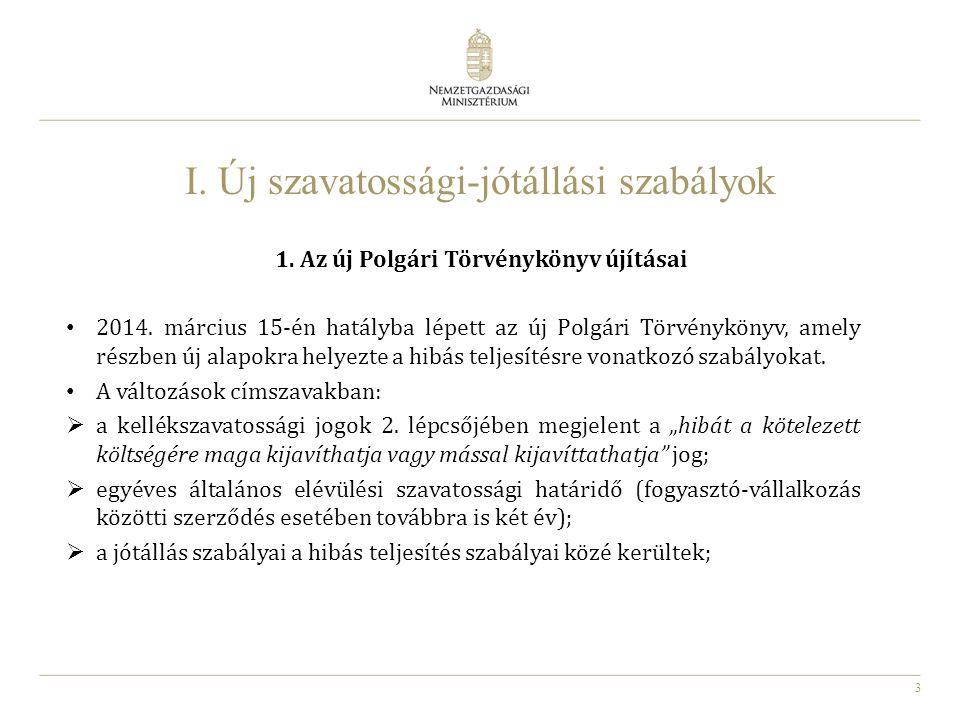 3 I. Új szavatossági-jótállási szabályok 1. Az új Polgári Törvénykönyv újításai 2014. március 15-én hatályba lépett az új Polgári Törvénykönyv, amely