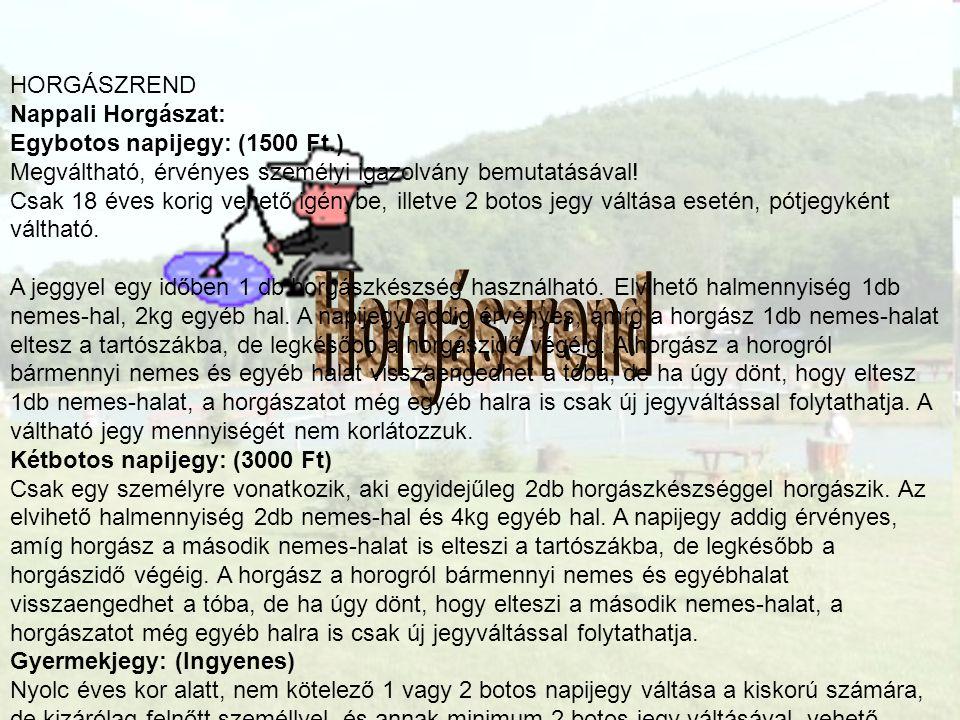 HORGÁSZREND Nappali Horgászat: Egybotos napijegy: (1500 Ft.) Megváltható, érvényes személyi igazolvány bemutatásával.