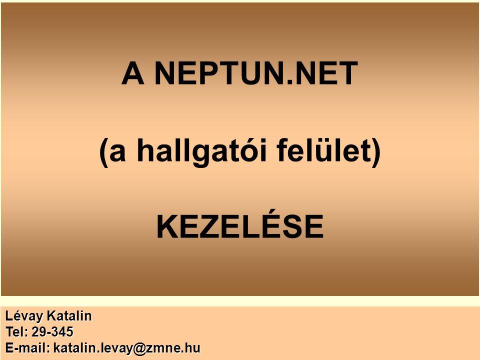 MenüsorTémák A NEPTUN.NET (a hallgatói felület) KEZELÉSE Lévay Katalin Tel: 29-345 E-mail: katalin.levay@zmne.hu