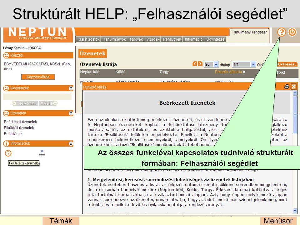 """MenüsorTémák Struktúrált HELP: """"Felhasználói segédlet Az összes funkcióval kapcsolatos tudnivaló strukturált formában: Felhasználói segédlet"""