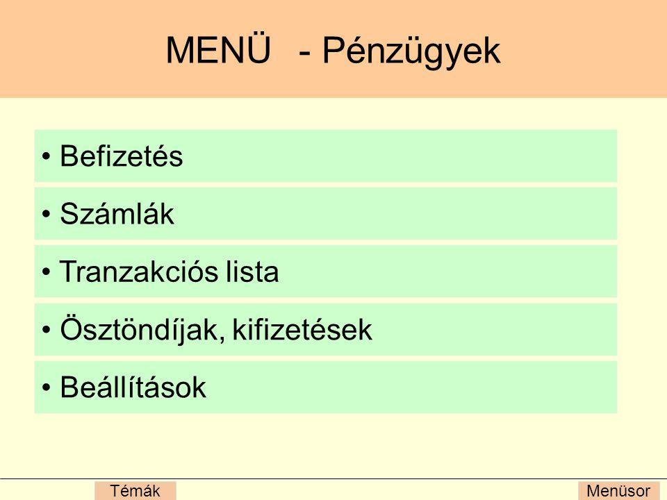 MenüsorTémák MENÜ- Pénzügyek Befizetés Számlák Tranzakciós lista Ösztöndíjak, kifizetések Beállítások