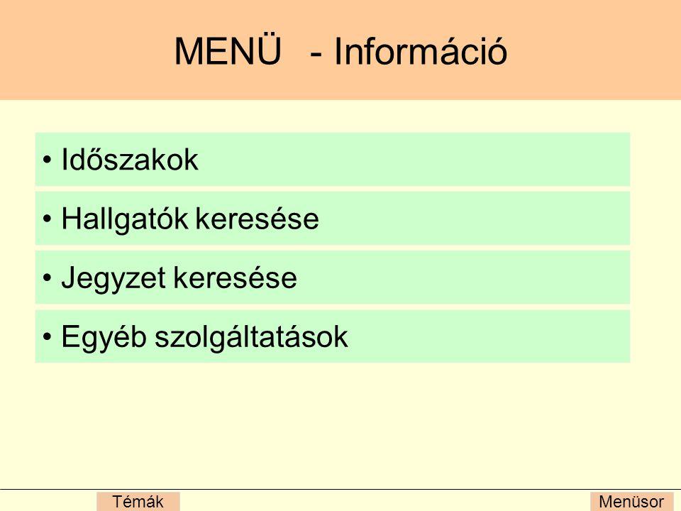 MenüsorTémák MENÜ- Információ Időszakok Hallgatók keresése Jegyzet keresése Egyéb szolgáltatások