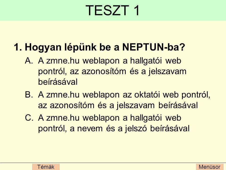 MenüsorTémák TESZT 1 1.Hogyan lépünk be a NEPTUN-ba.
