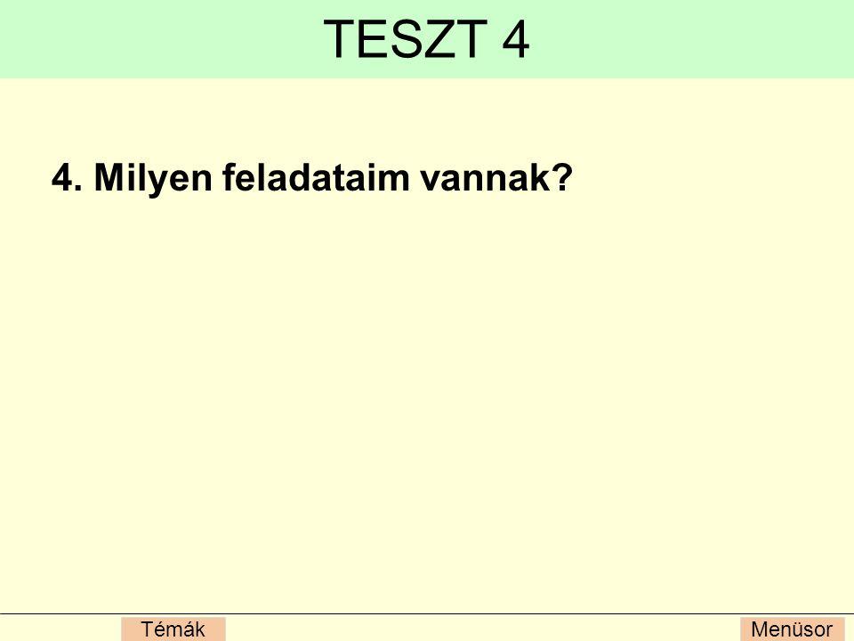 MenüsorTémák TESZT 4 4. Milyen feladataim vannak?