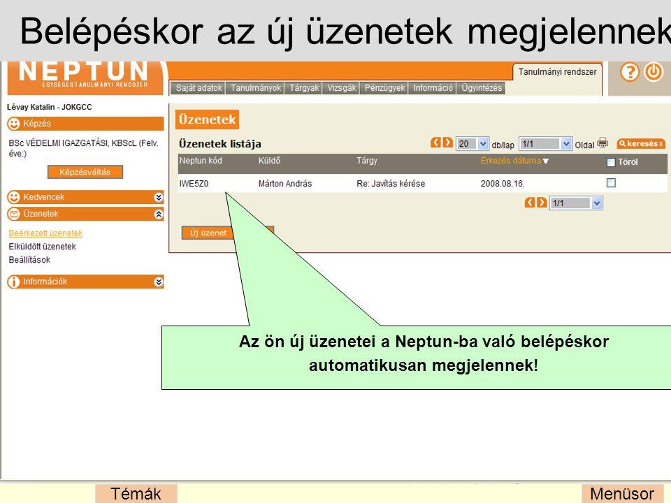 MenüsorTémák Belépéskor az új üzenetek megjelennek Az ön új üzenetei a Neptun-ba való belépéskor automatikusan megjelennek!