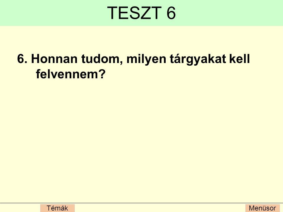 MenüsorTémák TESZT 6 6. Honnan tudom, milyen tárgyakat kell felvennem?