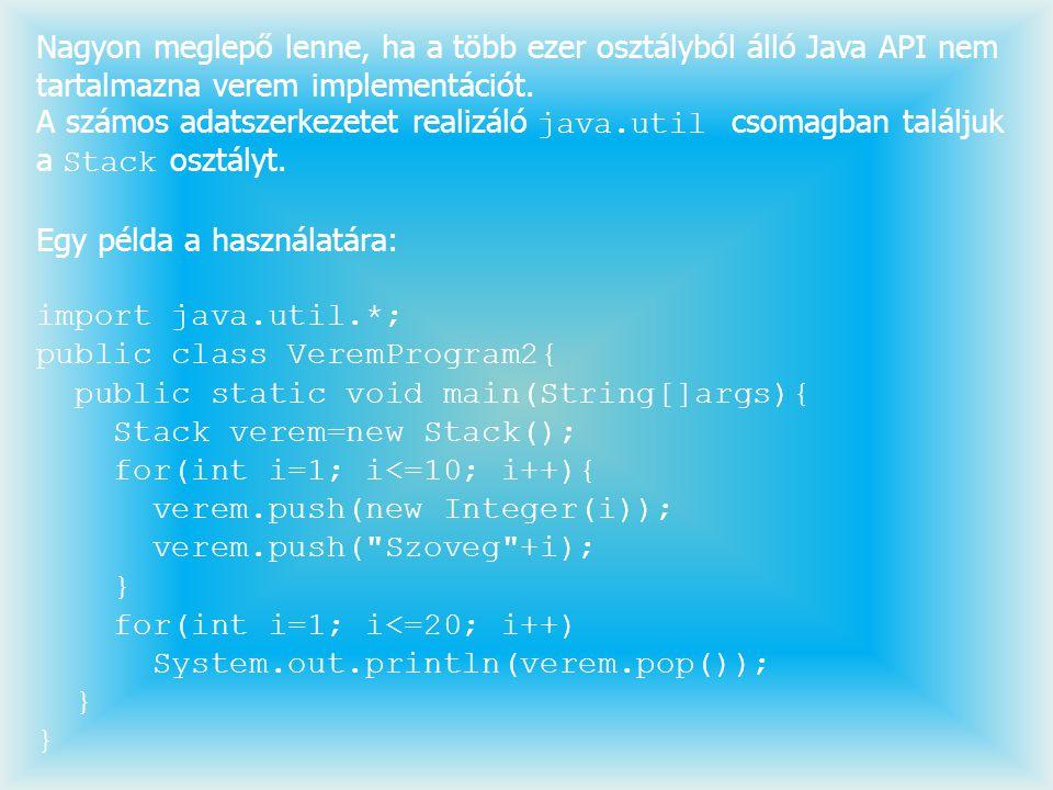 Nagyon meglepő lenne, ha a több ezer osztályból álló Java API nem tartalmazna verem implementációt. A számos adatszerkezetet realizáló java.util csoma