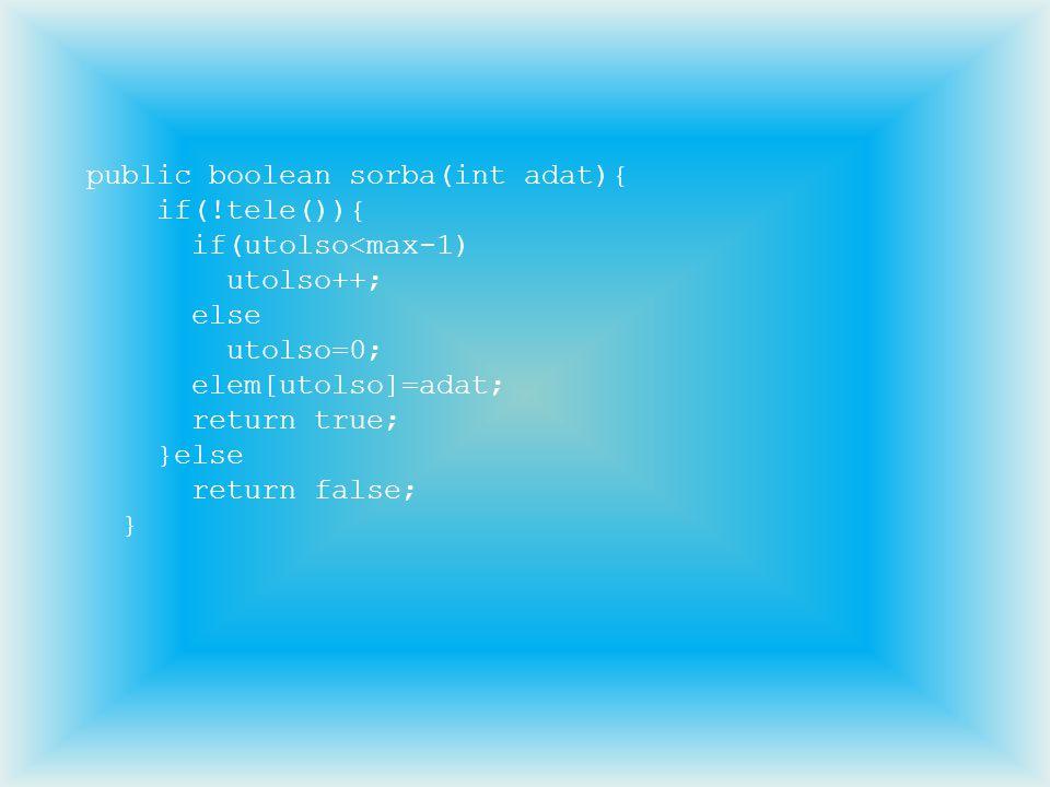 public boolean sorba(int adat){ if(!tele()){ if(utolso<max-1) utolso++; else utolso=0; elem[utolso]=adat; return true; }else return false; }