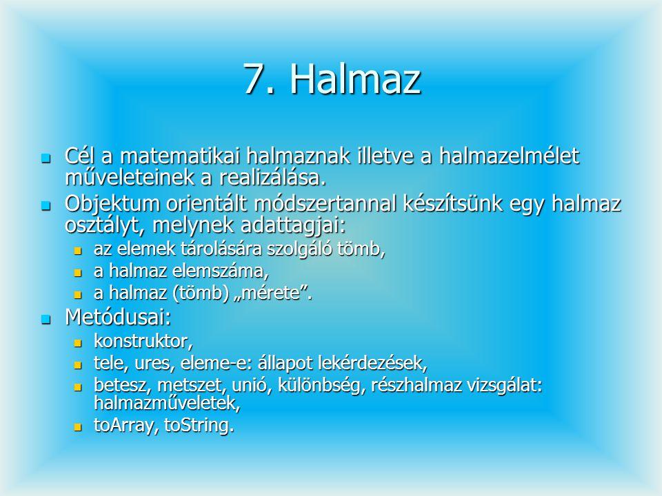 7. Halmaz Cél a matematikai halmaznak illetve a halmazelmélet műveleteinek a realizálása. Cél a matematikai halmaznak illetve a halmazelmélet művelete
