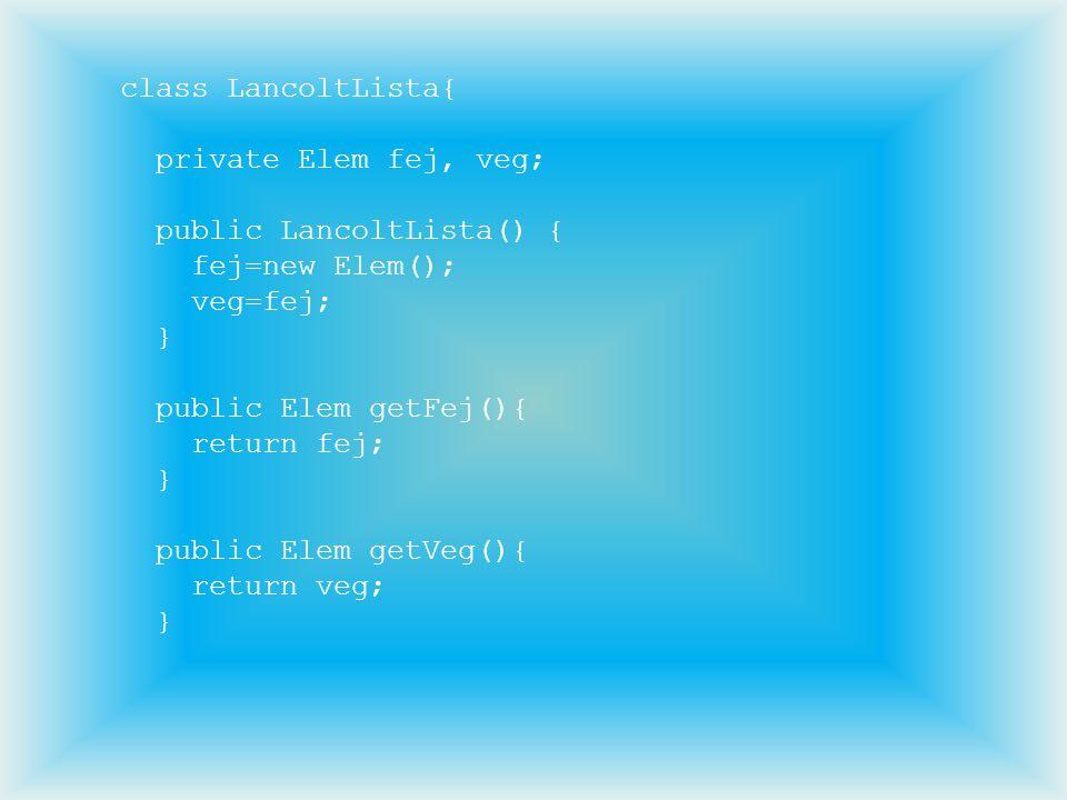 class LancoltLista{ private Elem fej, veg; public LancoltLista() { fej=new Elem(); veg=fej; } public Elem getFej(){ return fej; } public Elem getVeg()