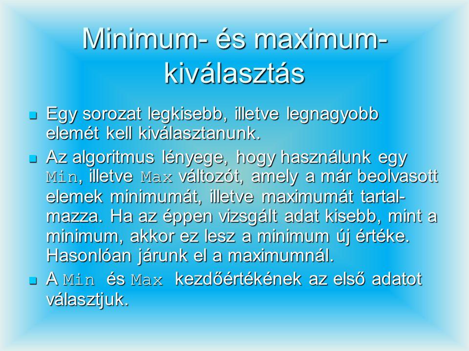 Minimum- és maximum- kiválasztás Egy sorozat legkisebb, illetve legnagyobb elemét kell kiválasztanunk. Egy sorozat legkisebb, illetve legnagyobb elemé