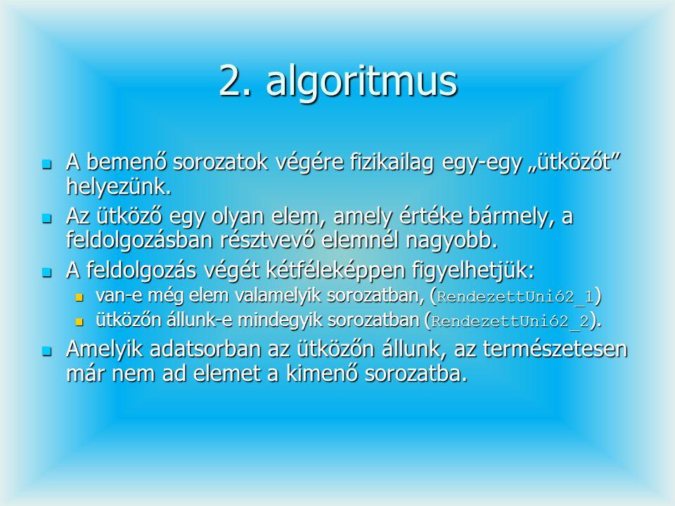 """2. algoritmus A bemenő sorozatok végére fizikailag egy-egy """"ütközőt"""" helyezünk. A bemenő sorozatok végére fizikailag egy-egy """"ütközőt"""" helyezünk. Az ü"""