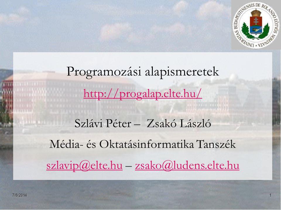 7/8/20141 Programozási alapismeretek http://progalap.elte.hu/ http://progalap.elte.hu/ Szlávi Péter – Zsakó László Média- és Oktatásinformatika Tanszé