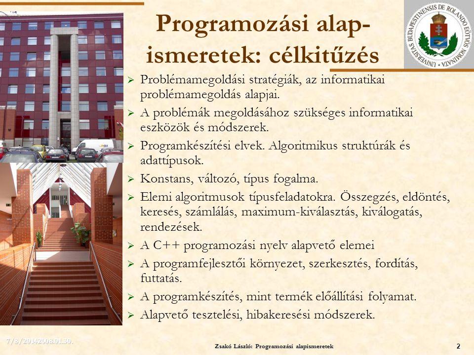 ELTE Zsakó László: Programozási alapismeretek2 7/8/20142008.01.30. Programozási alap- ismeretek: célkitűzés  Problémamegoldási stratégiák, az informa