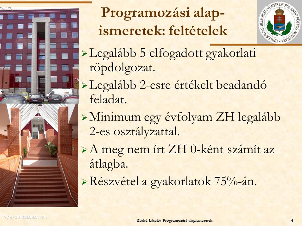ELTE Zsakó László: Programozási alapismeretek4 7/8/20142008.01.30. Programozási alap- ismeretek: feltételek  Legalább 5 elfogadott gyakorlati röpdolg
