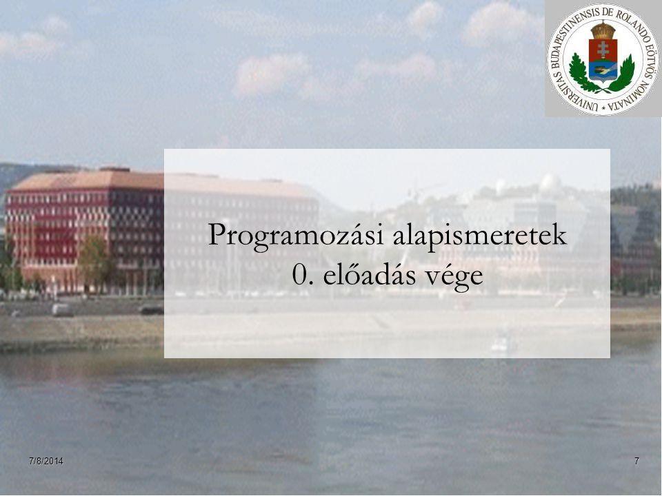 7/8/20147 Programozási alapismeretek 0. előadás vége
