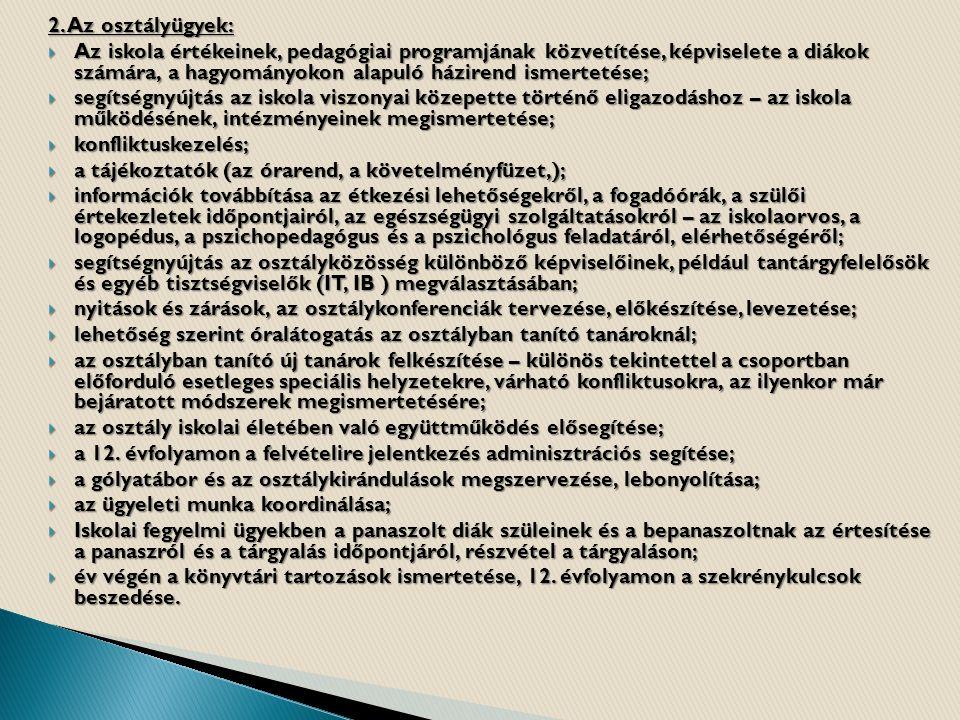 2. Az osztályügyek:  Az iskola értékeinek, pedagógiai programjának közvetítése, képviselete a diákok számára, a hagyományokon alapuló házirend ismert