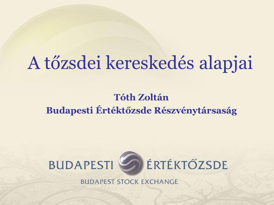 Tóth Zoltán Budapesti Értéktőzsde Részvénytársaság A tőzsdei kereskedés alapjai