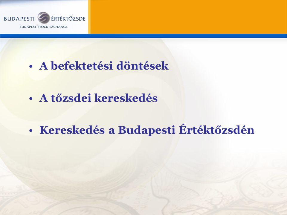 A befektetési döntések A tőzsdei kereskedés Kereskedés a Budapesti Értéktőzsdén