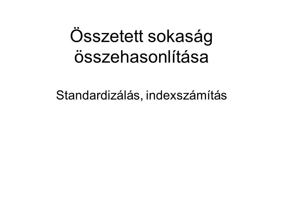Összetett sokaság összehasonlítása Standardizálás, indexszámítás