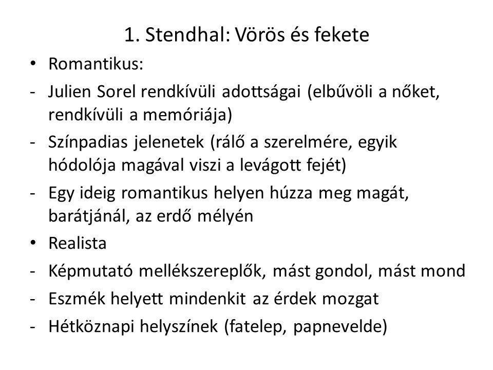 1. Stendhal: Vörös és fekete Romantikus: -Julien Sorel rendkívüli adottságai (elbűvöli a nőket, rendkívüli a memóriája) -Színpadias jelenetek (rálő a