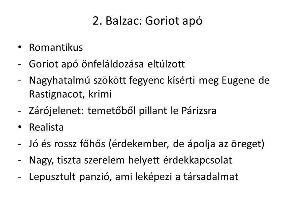 2. Balzac: Goriot apó Romantikus -Goriot apó önfeláldozása eltúlzott -Nagyhatalmú szökött fegyenc kísérti meg Eugene de Rastignacot, krimi -Zárójelene