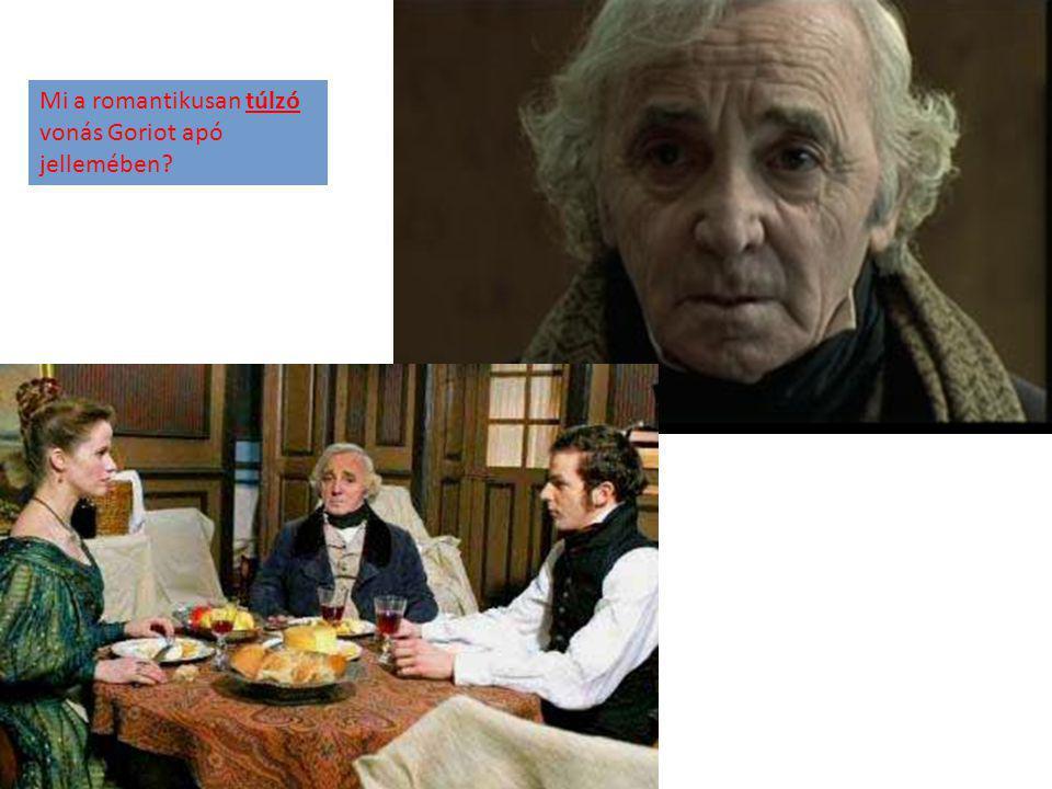 Mi a romantikusan túlzó vonás Goriot apó jellemében?