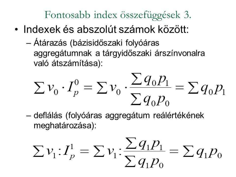 Fontosabb index összefüggések 3. Indexek és abszolút számok között: –Átárazás (bázisidőszaki folyóáras aggregátumnak a tárgyidőszaki árszínvonalra val