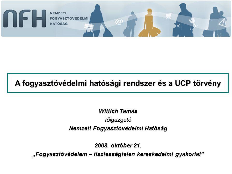A UCP törvény hatásköri szabályai Eljáró hatóságok Versenyt nem érintő ügyekben: -Nemzeti Fogyasztóvédelmi Hatóság – általános hatáskörrel -Pénzügyi Szervezetek Állami Felügyelete - ha az érintett kereskedelmi gyakorlat a vállalkozás olyan tevékenységével függ össze, amelyet a Pénzügyi Szervezetek Állami Felügyeletéről szóló 2007.