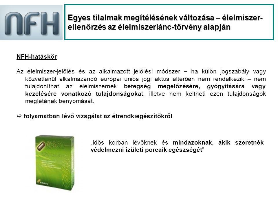 Egyes tilalmak megítélésének változása – élelmiszer- ellenőrzés az élelmiszerlánc-törvény alapján NFH-hatáskör Az élelmiszer-jelölés és az alkalmazott jelölési módszer – ha külön jogszabály vagy közvetlenül alkalmazandó európai uniós jogi aktus eltérően nem rendelkezik – nem tulajdoníthat az élelmiszernek betegség megelőzésére, gyógyítására vagy kezelésére vonatkozó tulajdonságokat, illetve nem keltheti ezen tulajdonságok meglétének benyomását.