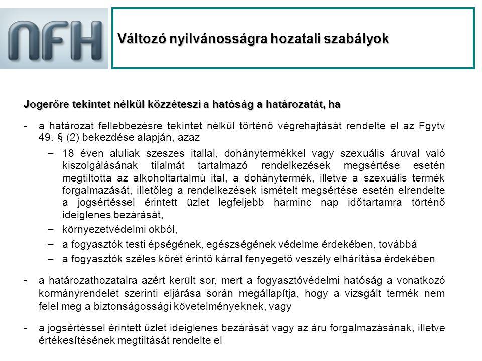 Változó nyilvánosságra hozatali szabályok Jogerőre tekintet nélkül közzéteszi a hatóság a határozatát, ha -a határozat fellebbezésre tekintet nélkül történő végrehajtását rendelte el az Fgytv 49.
