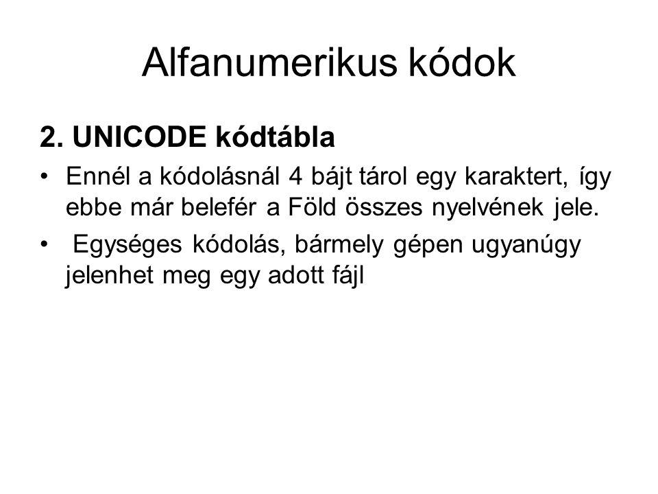 Alfanumerikus kódok 2. UNICODE kódtábla Ennél a kódolásnál 4 bájt tárol egy karaktert, így ebbe már belefér a Föld összes nyelvének jele. Egységes kód