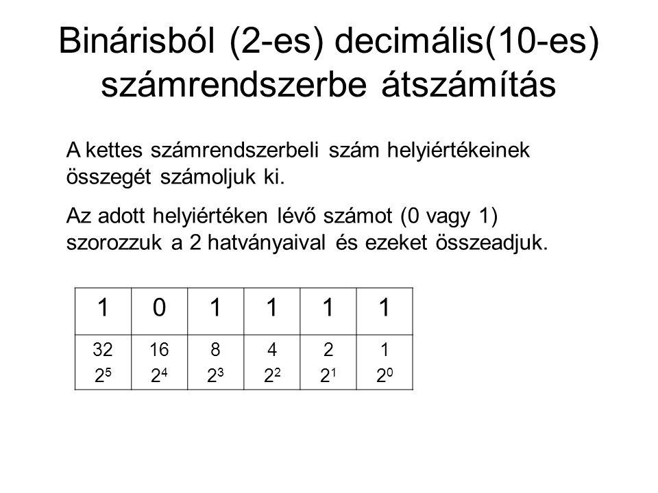 Binárisból (2-es) decimális(10-es) számrendszerbe átszámítás PÉLDA: 1 0 1 1 1 1 2 = 1*1+1*2+1*4+1*8+0*16+1*32 = 47 számjegy 101111 helyiérték 32 2 5 16 2 4 823823 4224222 221221 120120
