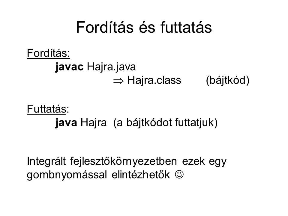 Fordítás és futtatás Fordítás: javac Hajra.java  Hajra.class (bájtkód) Futtatás: java Hajra(a bájtkódot futtatjuk) Integrált fejlesztőkörnyezetben ez